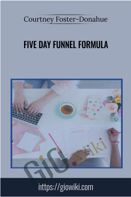 Five-Day Funnel Formula - Courtney Foster-Donahue