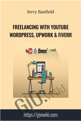 Freelancing with YouTube, WordPress, Upwork & Fiverr – Jerry Banfield