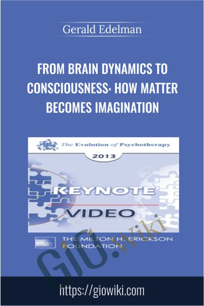From Brain Dynamics to Consciousness: How Matter Becomes Imagination - Gerald Edelman