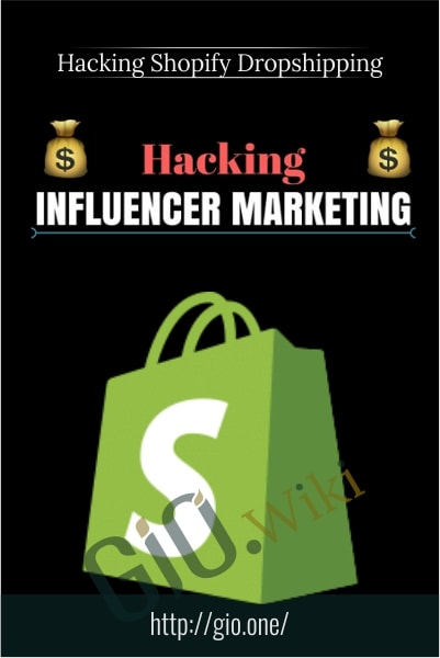 Hacking Influencer Marketing - Hacking Shopify Dropshipping