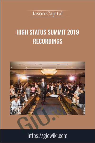 High Status Summit 2019 Recordings - Jason Capital