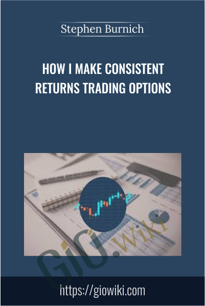 How I Make Consistent Returns Trading Options - Stephen Burnich