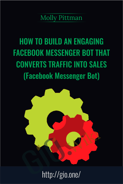 How to Build an Engaging Facebook Messenger Bot That Converts Traffic Into Sales (Facebook Messenger Bot) - Molly Pittman