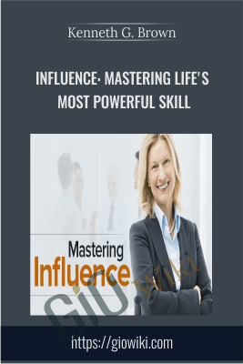 Influence: Mastering Life's Most Powerful Skill - Kenneth G. Brown