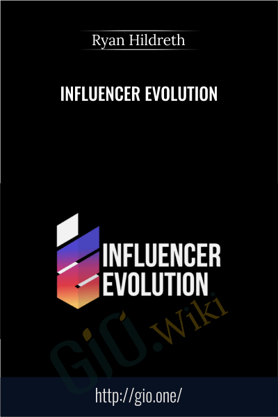 Influencer Evolution - Ryan Hildreth