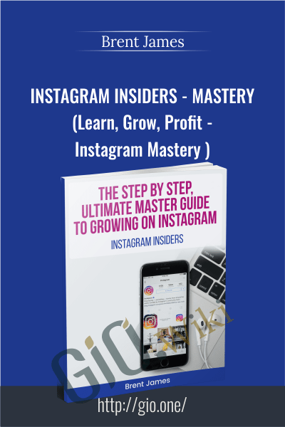Instagram Insiders - Mastery Course (Learn, Grow, Profit - Instagram Mastery ) - Brent James