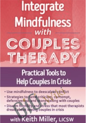 Integrate Mindfulness with Couples Therapy: Practical Tools to Help Couples in Crisis - Keith Miller