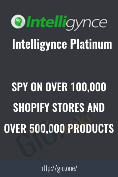 Spy On Over 100,000 Shopify Stores And Over 500,000 Products - Intelligynce Platinum