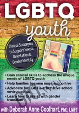 LGBTQ Youth: Clinical Strategies to Support Sexual Orientation and Gender Identity - Deb Coolhart