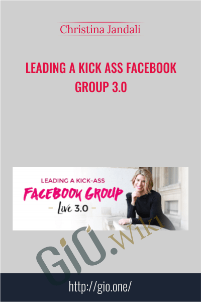 Leading a Kick Ass Facebook Group 3.0 - Christina Jandali