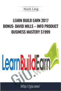 Learn Build Earn 2017 BONUS: David Mills – Info Product Business Mastery $1999 –  Mark Ling