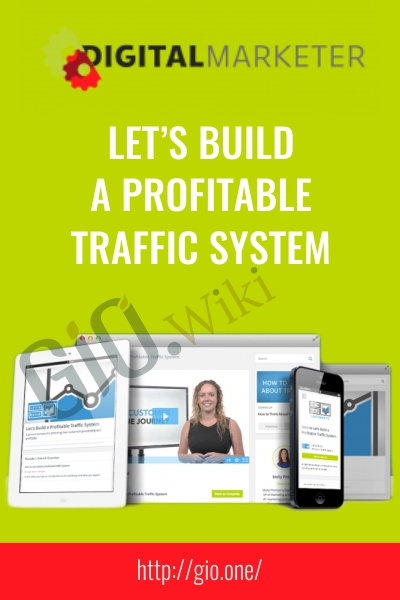 Let's Build a Profitable Traffic System - Digital Marketer