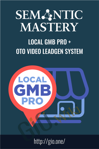 Local GMB Pro + OTO Video Leadgen System - Semantic Mastery