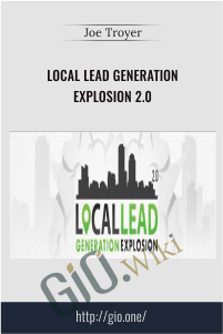 Local Lead Generation Explosion 2.0 – Joe Troyer