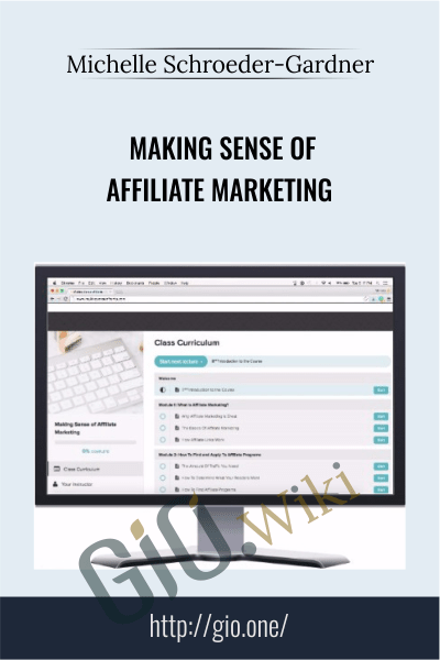 Making Sense of Affiliate Marketing - Michelle Schroeder-Gardner