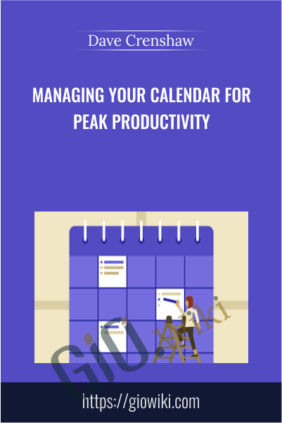 Managing Your Calendar for Peak Productivity - Dave Crenshaw