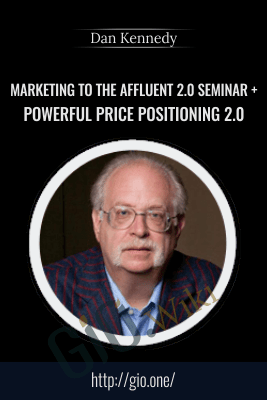 Marketing to the Affluent 2.0 Seminar + Powerful Price Positioning 2.0 - Dan Kennedy
