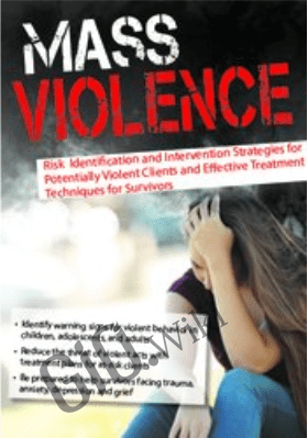 Mass Violence: Risk Identification and Intervention Strategies for Potentially Violent Clients and Effective Treatment Techniques for Survivors - Kathryn Seifert