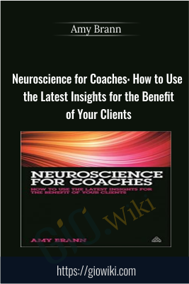 Neuroscience for Coaches: How to Use the Latest Insights for the Benefit of Your Clients - Amy Brann