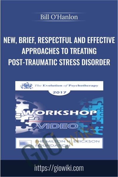 New, Brief, Respectful and Effective Approaches to Treating Post-Traumatic Stress Disorder - Bill O'Hanlon