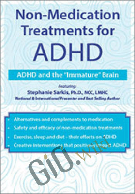 "Non-Medication Treatments for ADHD: ADHD and the ""Immature"" Brain - Stephanie Moulton Sarkis"