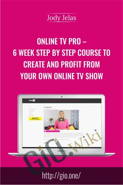 Online TV Pro – 6 Week step by step course to create and profit from your own online TV show - Jody Jelas