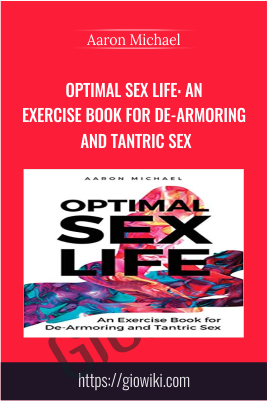Optimal Sex Life: An Exercise Book for De-Armoring and Tantric Sex - Aaron Michael
