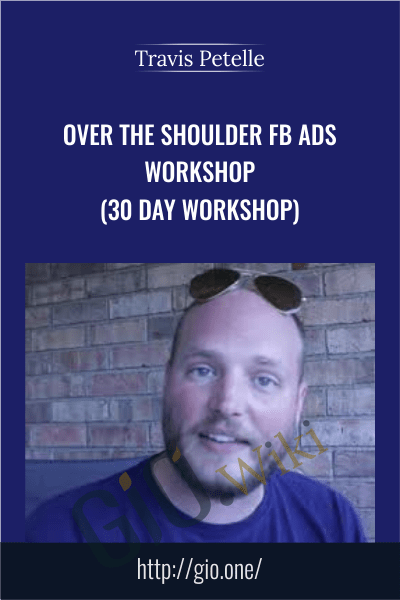 Over The Shoulder FB Ads Workshop (30 day workshop) - Travis Petelle