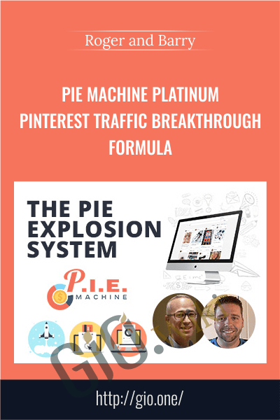 PIE Machine Platinum - Pinterest Traffic Breakthrough Formula - Roger and Barry