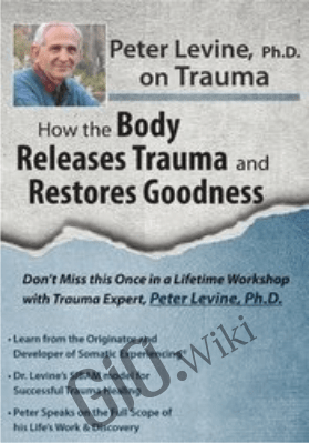 Peter Levine PhD on Trauma: How the Body Releases Trauma and Restores Goodness - Peter Levine
