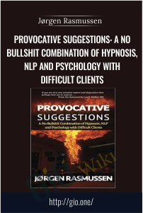 Provocative Suggestions: A No Bullshit Combination of Hypnosis, NLP and Psychology with Difficult Clients – Jørgen Rasmussen