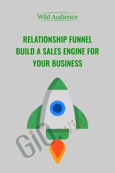 Relationship Funnel – Build A Sales Engine For Your Business - Wild Audience