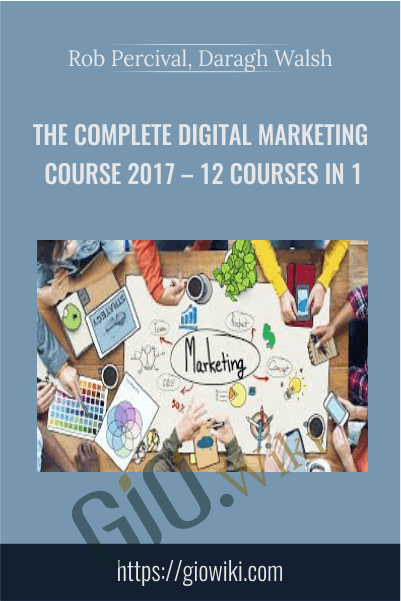 The Complete Digital Marketing Course 2017 – 12 Courses in 1 - Rob Percival, Daragh Walsh