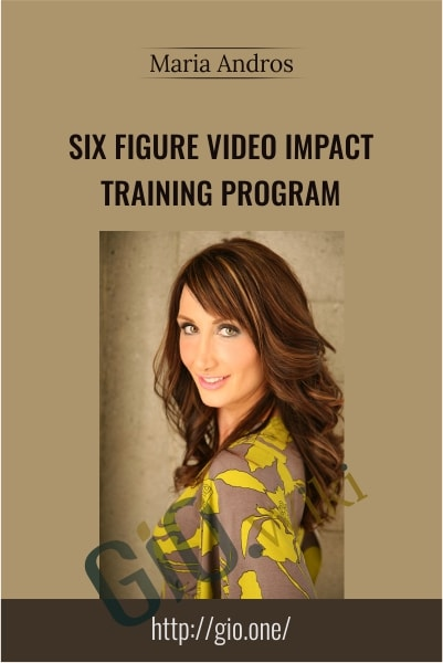 Six Figure Video Impact Training Program - Maria Andros