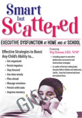 Smart But Scattered: Executive Dysfunction at Home and at School - Peg Dawson