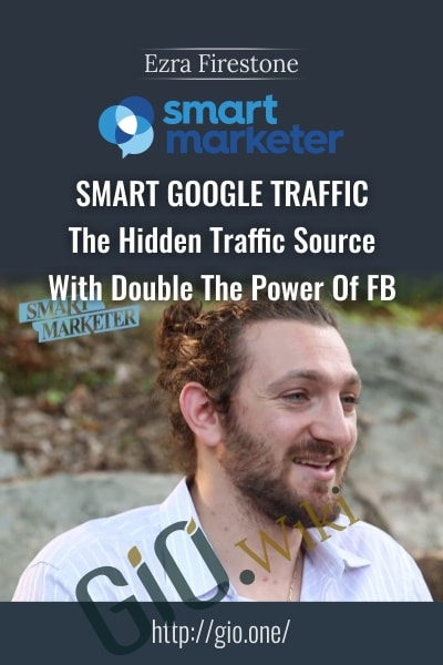 Smart Google Traffic – The Hidden Traffic Source With Double The Power Of FB
