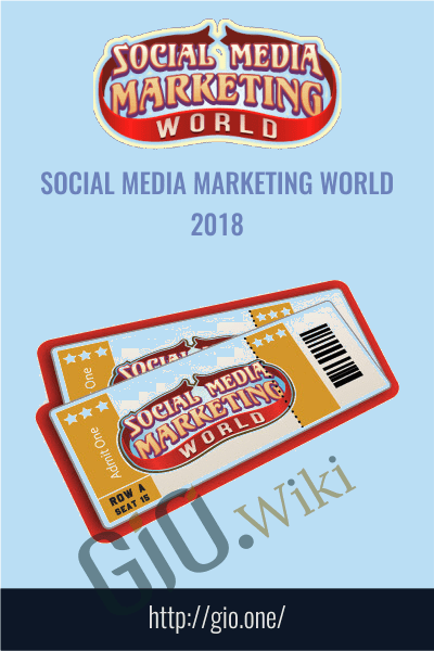 Social Media Marketing World 2018 - Social Media Examiner