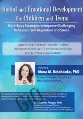 Social and Emotional Development for Children and Teens: Mind-Body Strategies to Improve Challenging Behaviors, Self-Regulation and Stress - Mona M. Delahooke