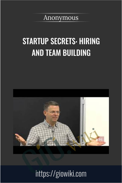 Startup Secrets: Hiring and Team Building