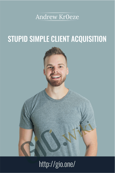 Stupid Simple Client Acquisition - Andrew Kroeze