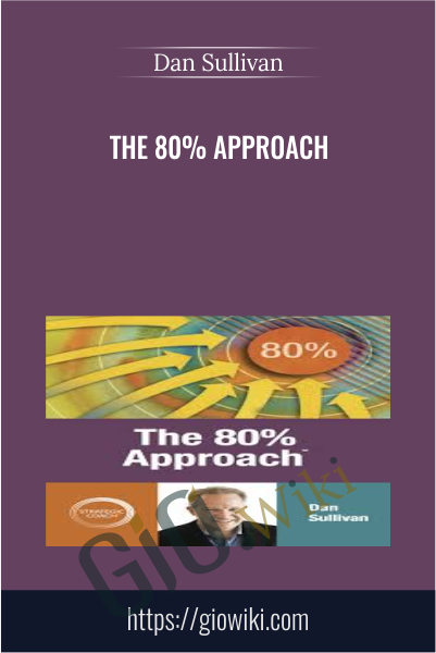 The 80% Approach - Dan Sullivan