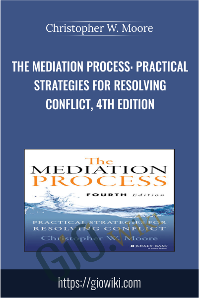 The Mediation Process: Practical Strategies for Resolving Conflict, 4th Edition - Christopher W. Moore
