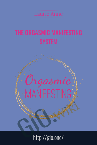 The Orgasmic Manifesting System - Laurie Anne