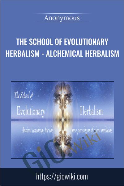 The School of Evolutionary Herbalism - Alchemical Herbalism