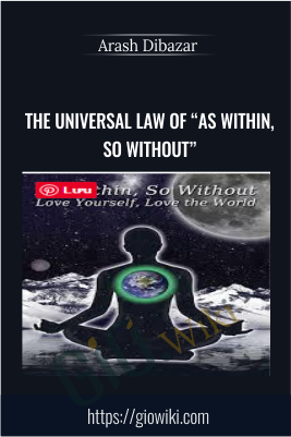 "The Universal Law of ""As Within, So Without"" - Arash Dibazar"