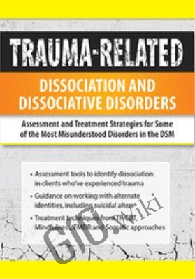 Trauma-Related Dissociation and Dissociative Disorders: Assessment and Treatment Strategies for Some of the Most Misunderstood Disorders in the DSM - Greg Nooney