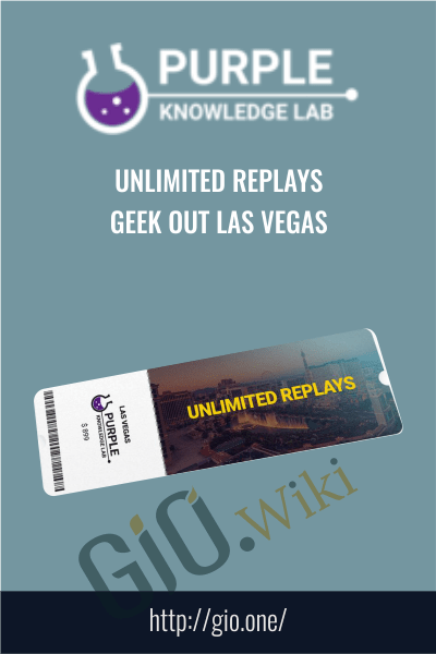 Unlimited Replays - Geek Out Las Vegas - Purpleknowledge Lab