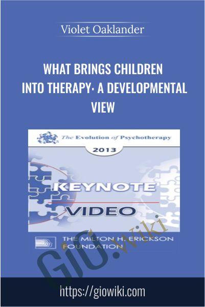What Brings Children Into Therapy: A Developmental View - Violet Oaklander