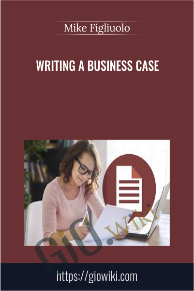 Writing a Business Case - Mike Figliuolo