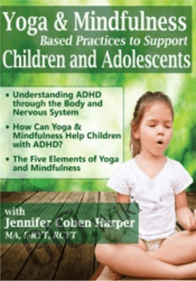 Yoga & Mindfulness Based Practices to Support Children & Adolescents with ADHD - Jennifer Cohen Harper